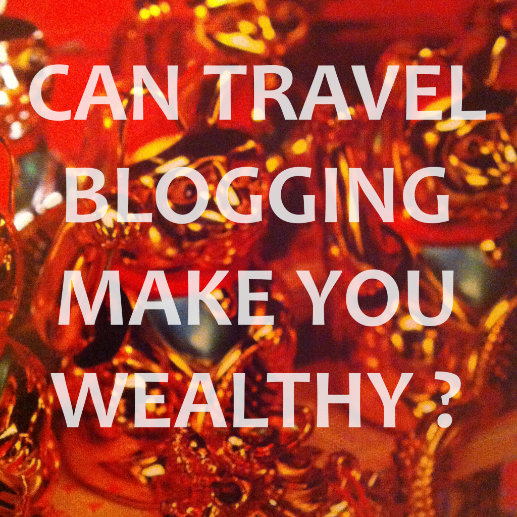 Can travel blogging make you wealthy?